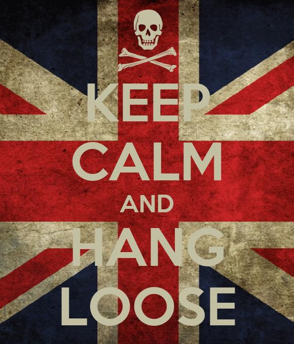 KEEP CALM AND HANG LOOSE