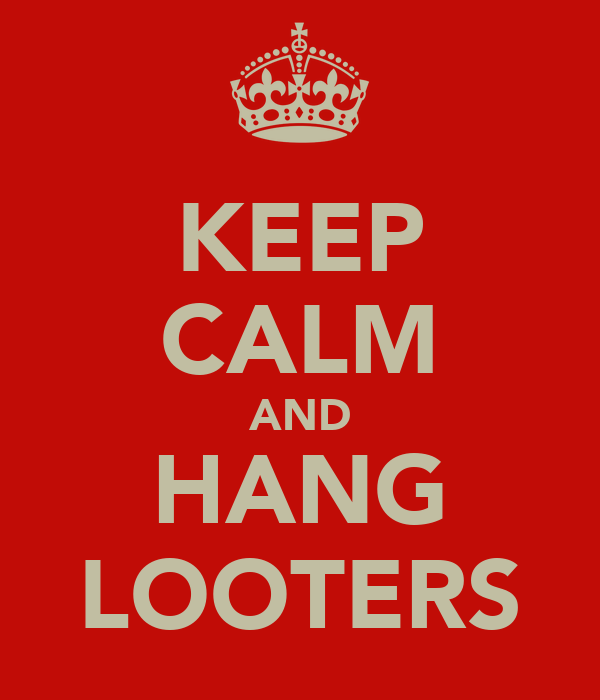 KEEP CALM AND HANG LOOTERS