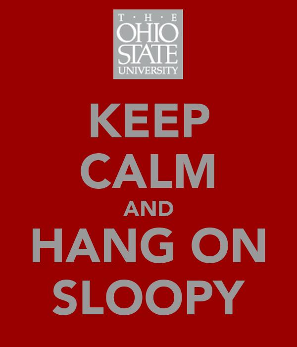 KEEP CALM AND HANG ON SLOOPY