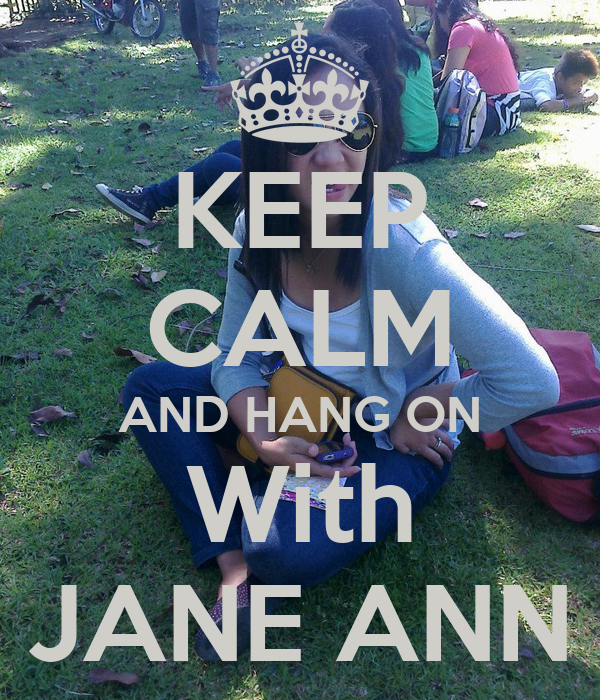 KEEP CALM AND HANG ON With JANE ANN