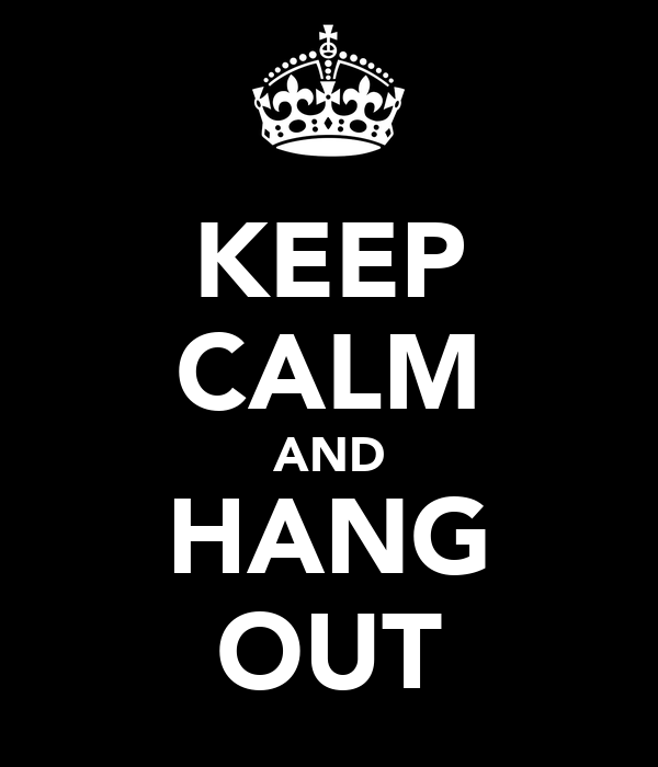 KEEP CALM AND HANG OUT