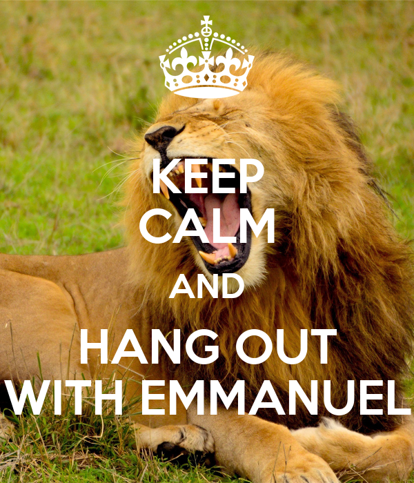 KEEP CALM AND HANG OUT WITH EMMANUEL