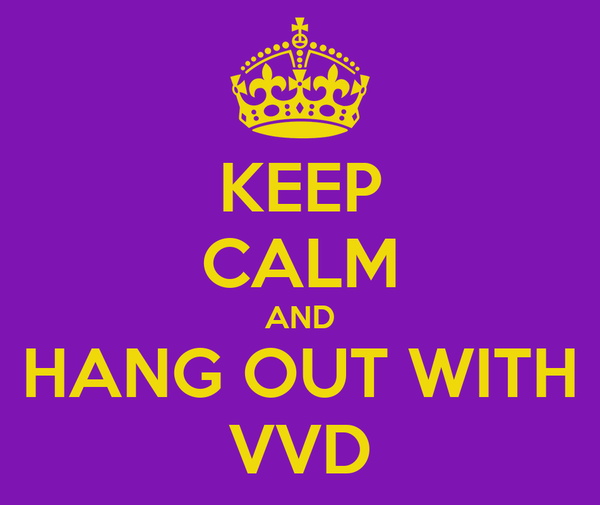KEEP CALM AND HANG OUT WITH VVD