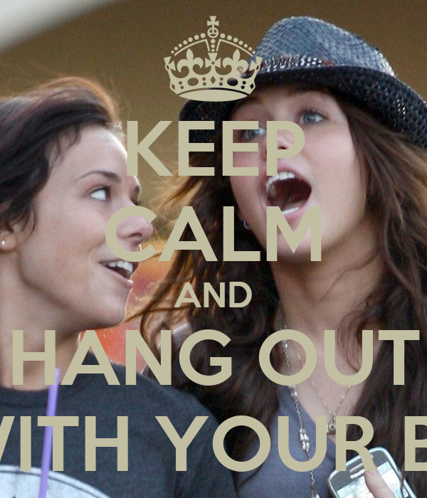 KEEP CALM AND HANG OUT WITH YOUR BF