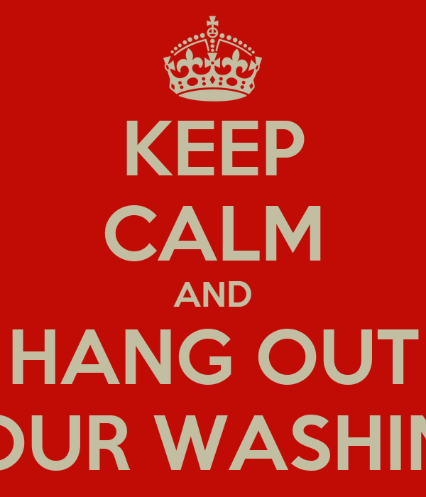 KEEP CALM AND HANG OUT YOUR WASHING