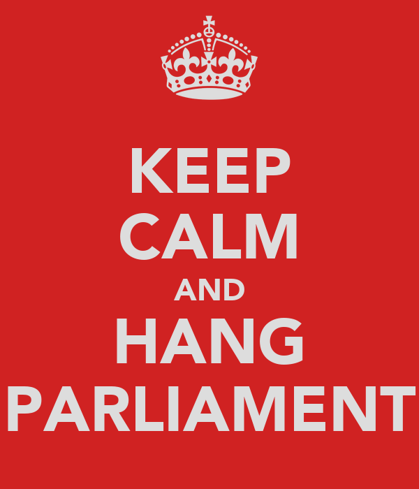KEEP CALM AND HANG PARLIAMENT