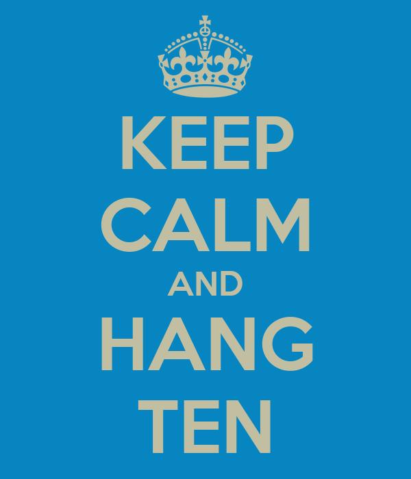 KEEP CALM AND HANG TEN