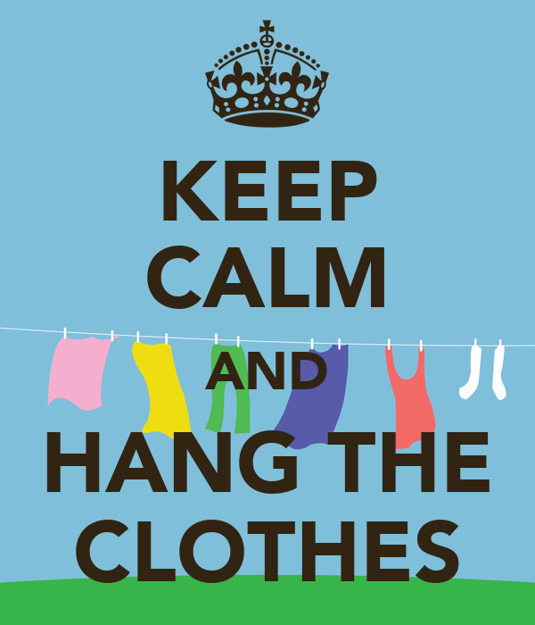 KEEP CALM AND HANG THE CLOTHES