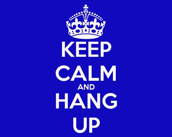 KEEP CALM AND HANG UP