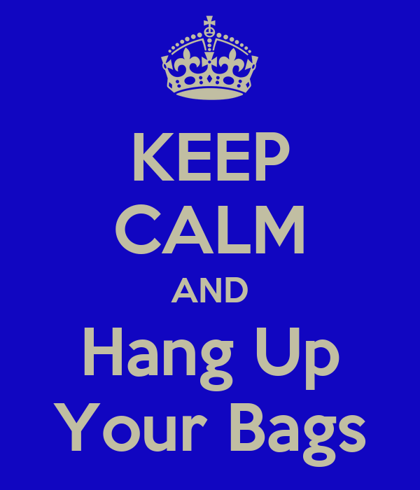 KEEP CALM AND Hang Up Your Bags