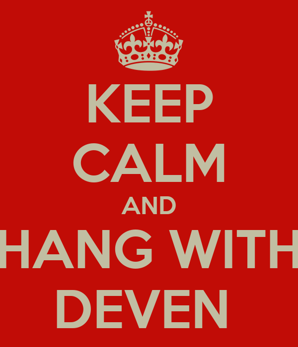 KEEP CALM AND HANG WITH DEVEN