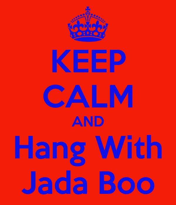 KEEP CALM AND Hang With Jada Boo