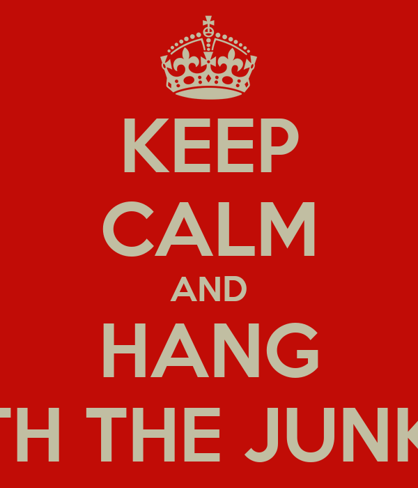 KEEP CALM AND HANG WITH THE JUNKY's