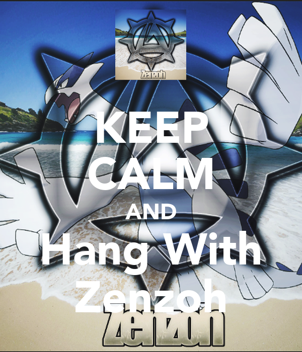 KEEP CALM AND Hang With Zenzoh