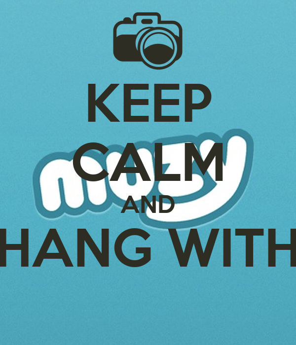 KEEP CALM AND HANG WITH