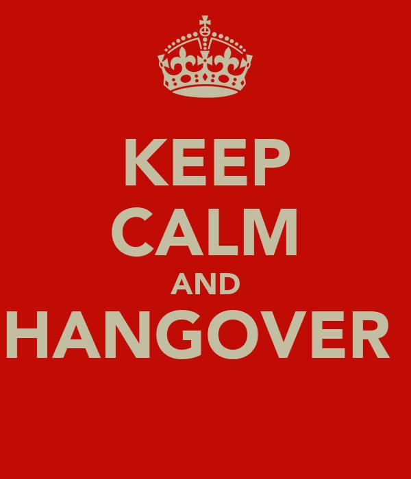 KEEP CALM AND HANGOVER