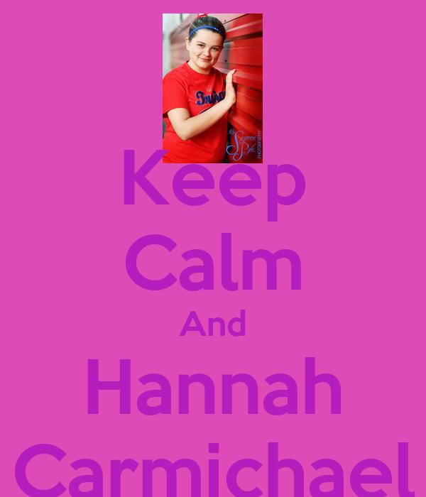 Keep Calm And Hannah Carmichael