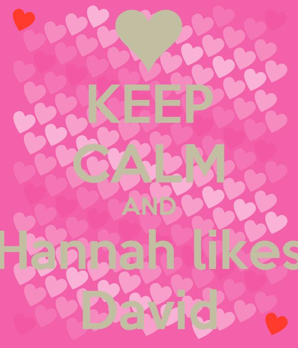 KEEP CALM AND Hannah likes David