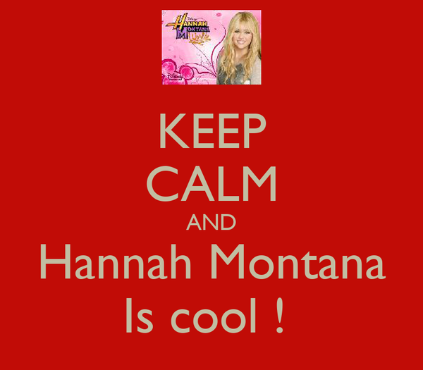 KEEP CALM AND Hannah Montana Is cool !