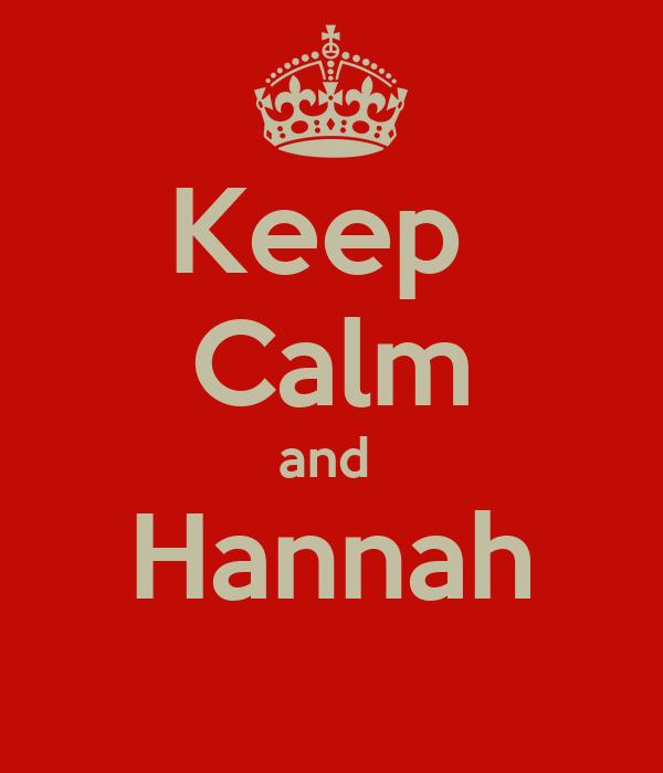 Keep  Calm and  Hannah