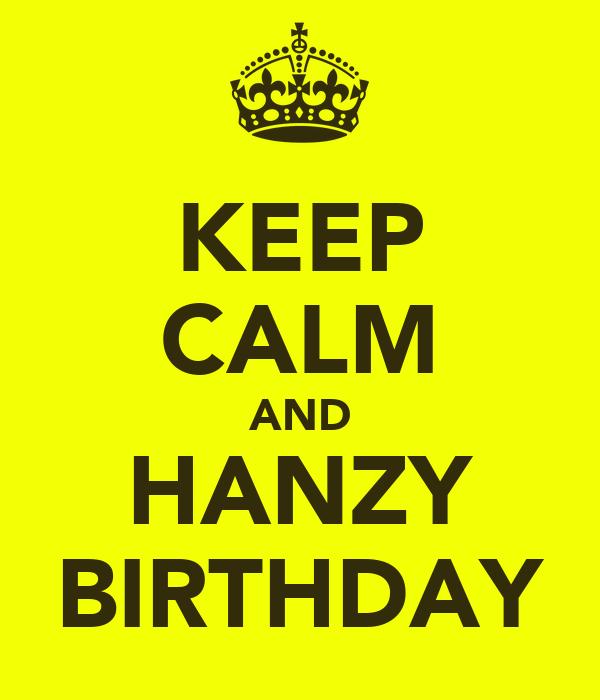 KEEP CALM AND HANZY BIRTHDAY