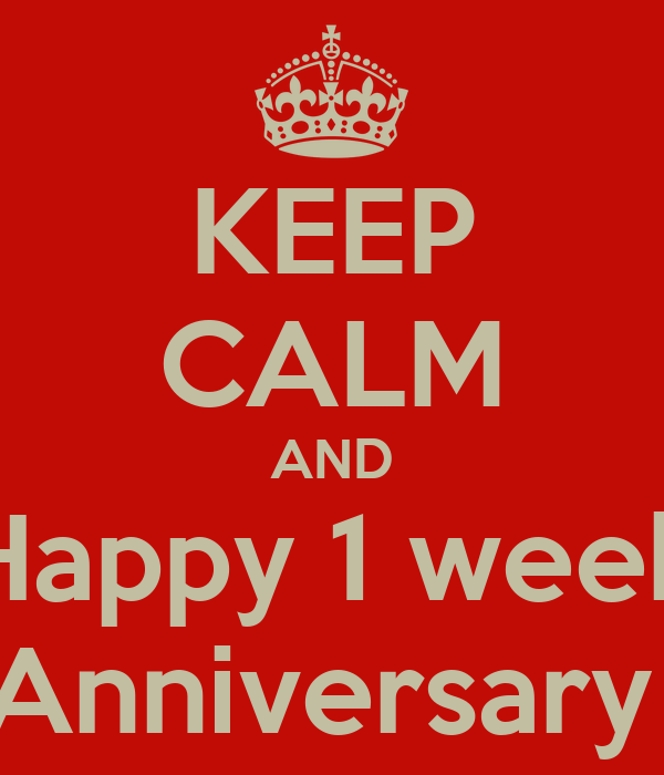 keep calm and happy 1 week anniversary