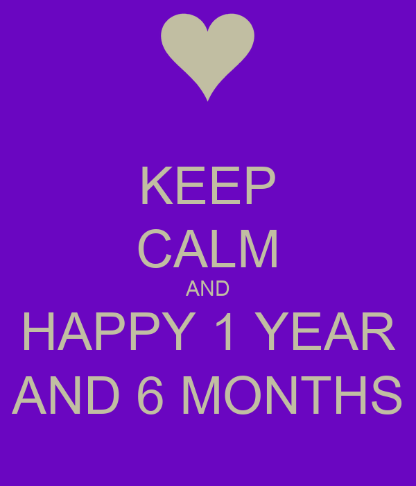KEEP CALM AND HAPPY 1 YEAR AND 6 MONTHS