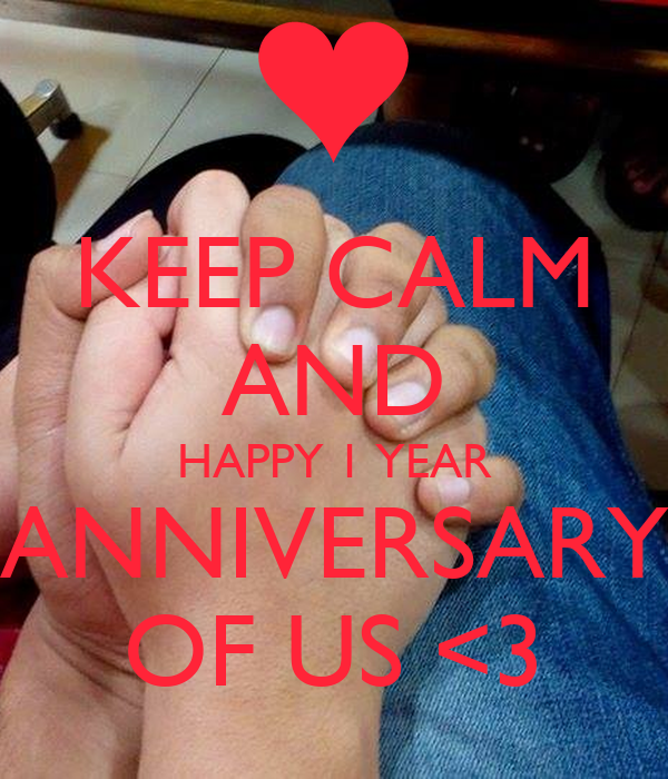 KEEP CALM AND HAPPY 1 YEAR ANNIVERSARY OF US <3