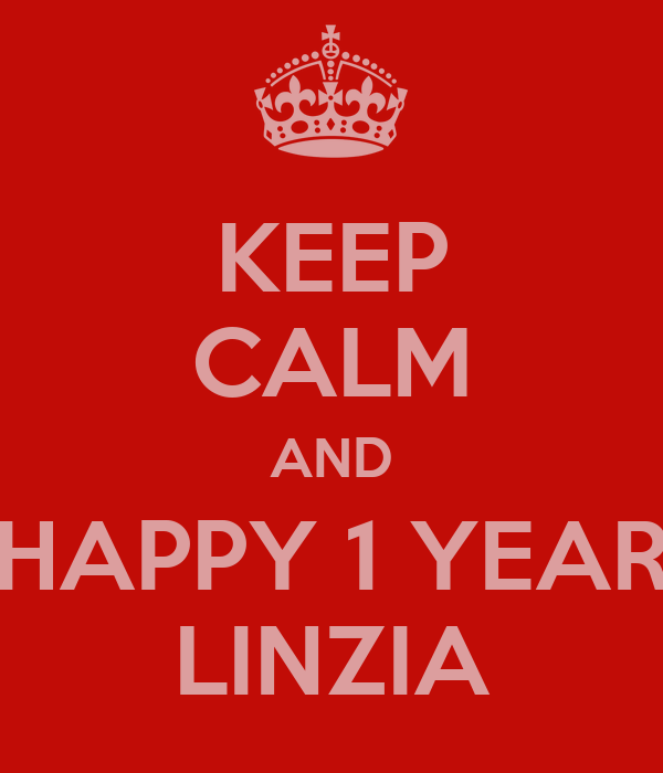 KEEP CALM AND HAPPY 1 YEAR LINZIA