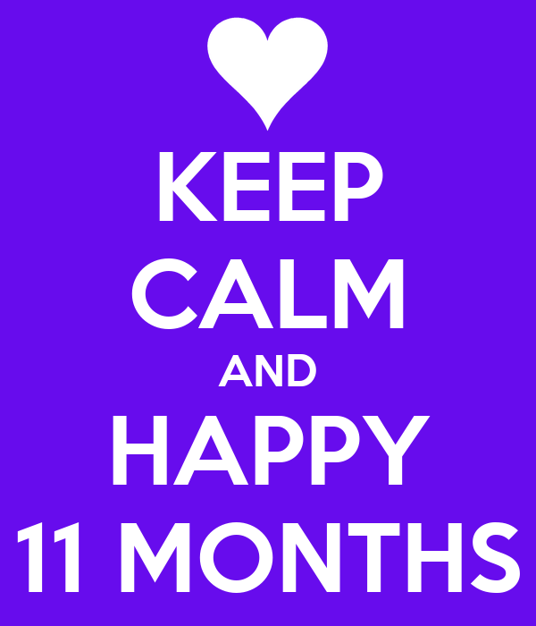 KEEP CALM AND HAPPY 11 MONTHS