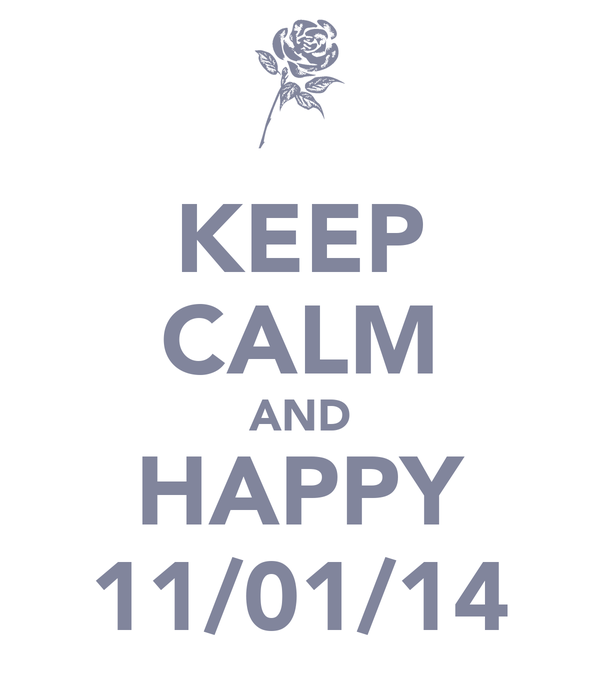 KEEP CALM AND HAPPY 11/01/14