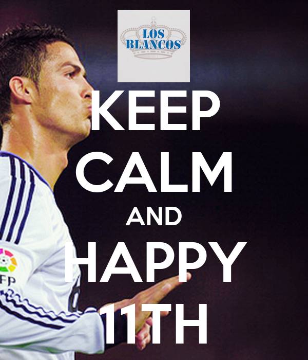 KEEP CALM AND HAPPY 11TH