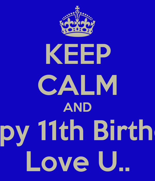 KEEP CALM AND Happy 11th Birthday! Love U..