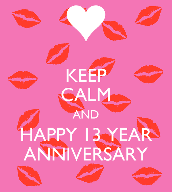 Keep Calm And Happy 13 Year Anniversary Poster Ana Keep Calm O Matic