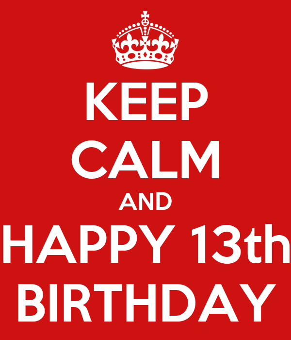 KEEP CALM AND HAPPY 13th BIRTHDAY