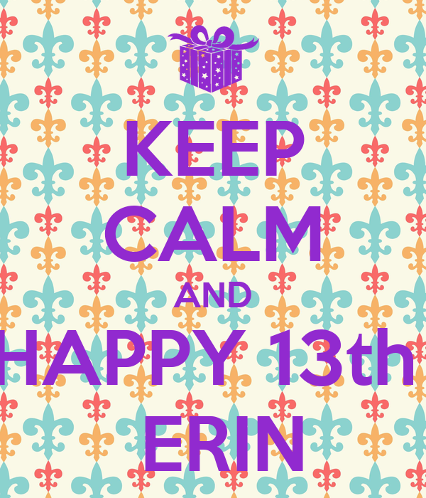 KEEP CALM AND HAPPY 13th   ERIN