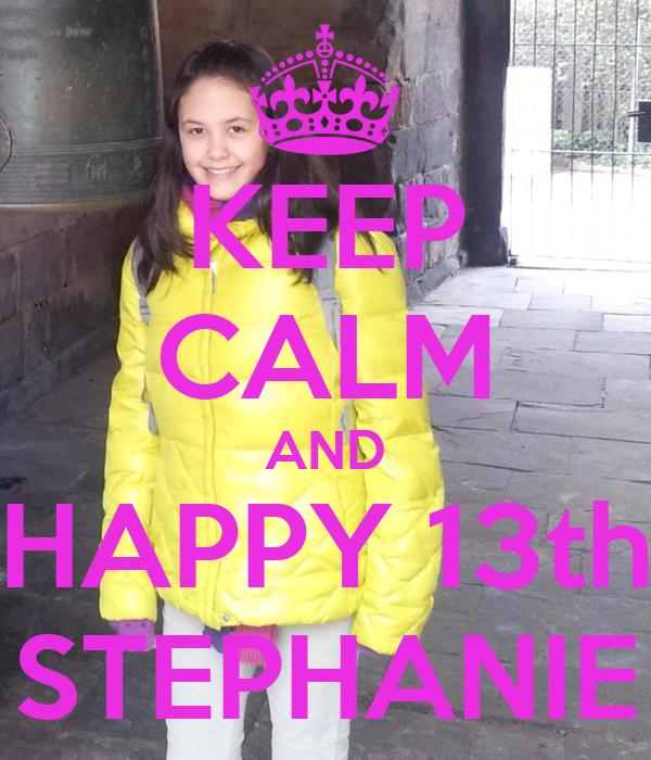 KEEP CALM AND HAPPY 13th STEPHANIE