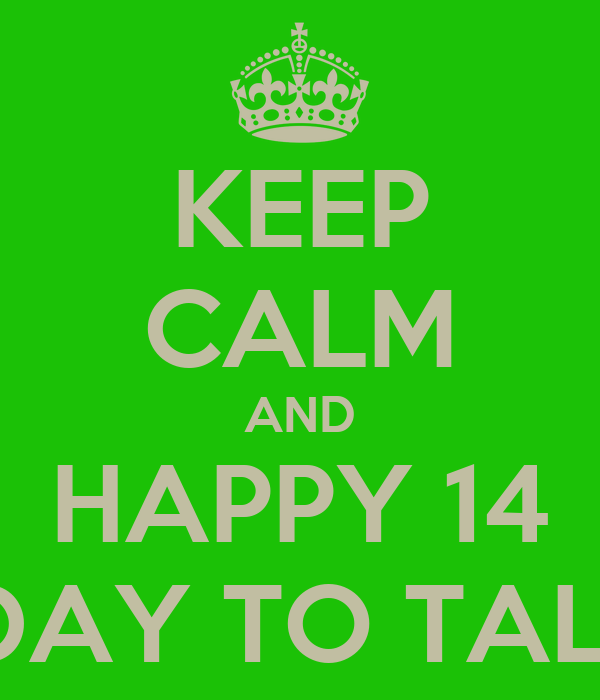 KEEP CALM AND HAPPY 14 BDAY TO TALU!