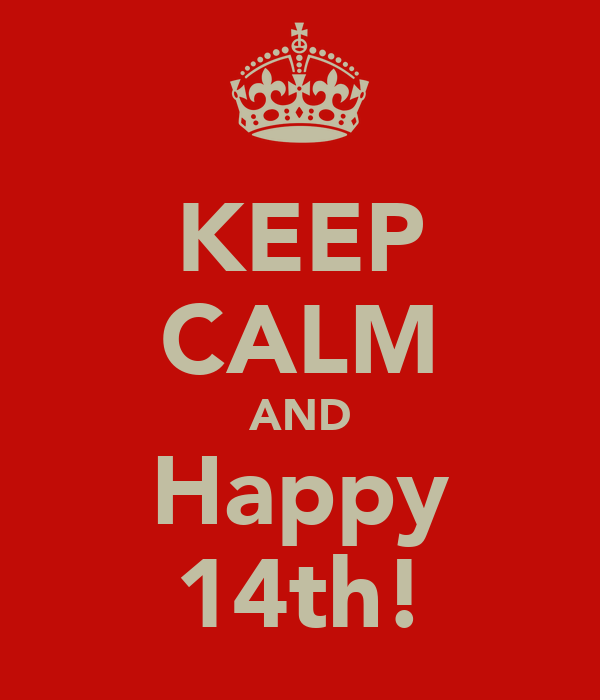 KEEP CALM AND Happy 14th!