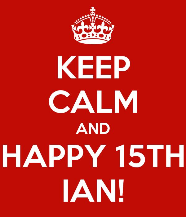 KEEP CALM AND HAPPY 15TH IAN!