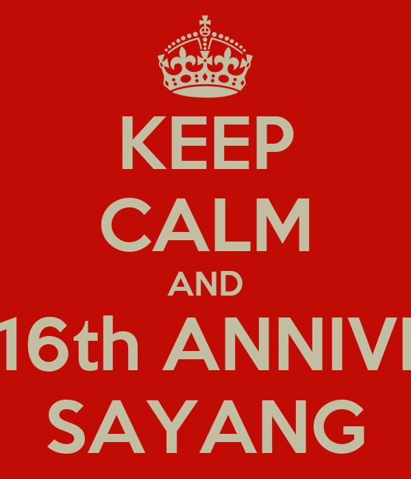 Keep Calm And Happy 16th Anniversary Sayang Poster Md Rodzeley