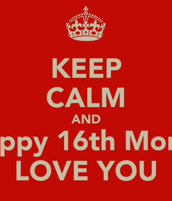 KEEP CALM AND Happy 16th Month LOVE YOU