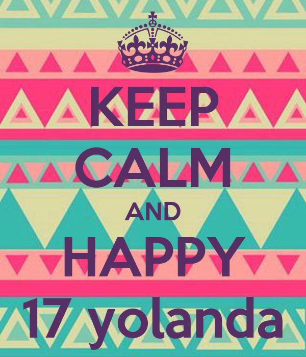 KEEP CALM AND HAPPY 17 yolanda