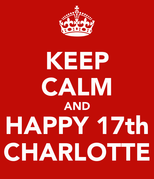 KEEP CALM AND HAPPY 17th CHARLOTTE