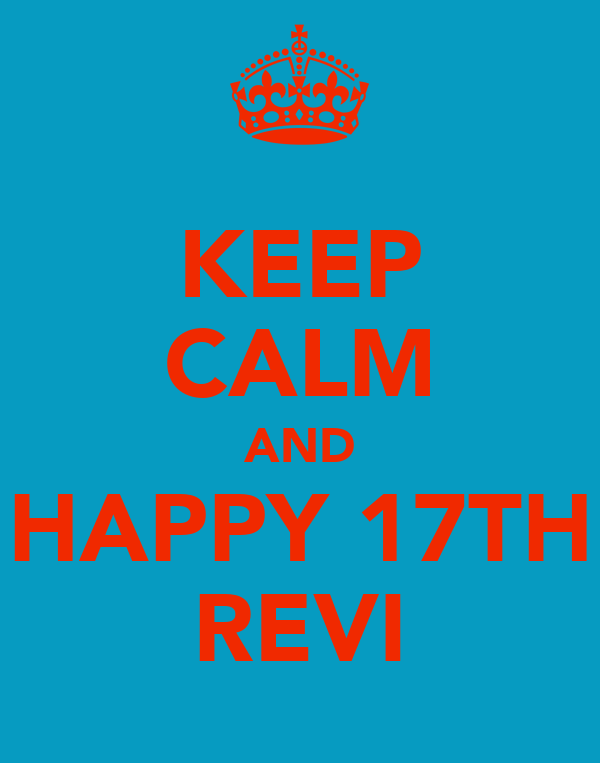 KEEP CALM AND HAPPY 17TH REVI