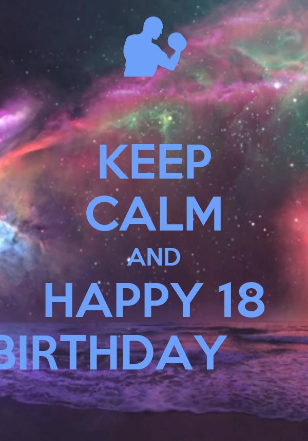KEEP CALM AND HAPPY 18 BIRTHDAY