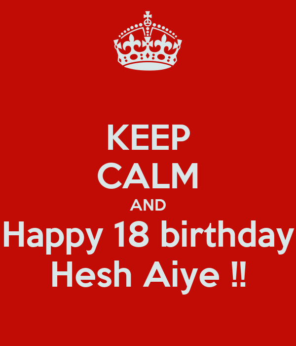 KEEP CALM AND Happy 18 birthday Hesh Aiye !!