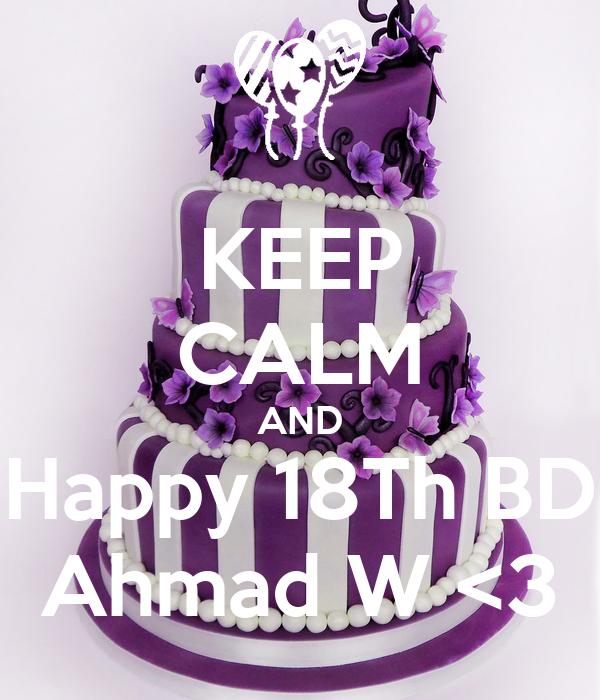 KEEP CALM AND Happy 18Th BD Ahmad W <3