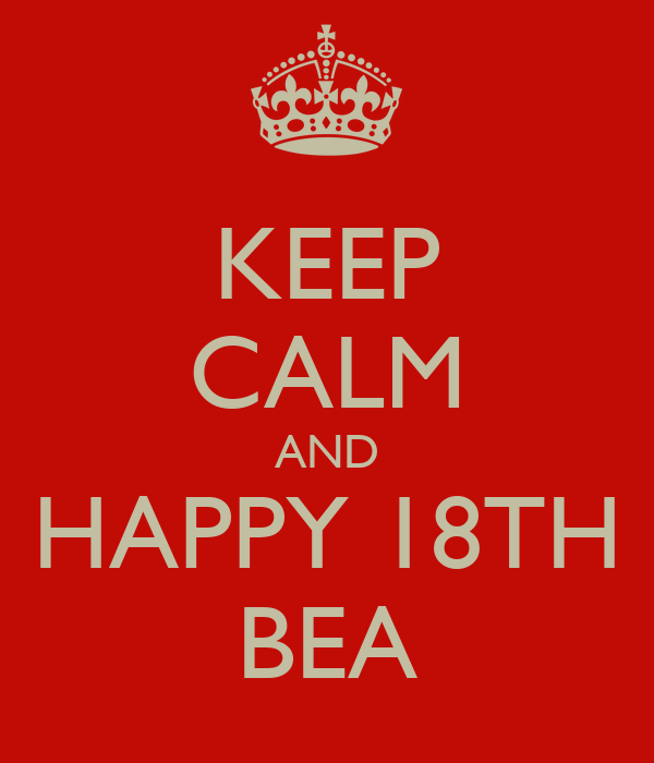 KEEP CALM AND HAPPY 18TH BEA