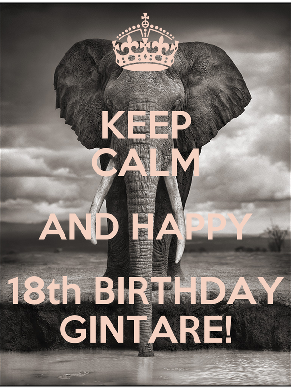 KEEP CALM AND HAPPY 18th BIRTHDAY GINTARE!